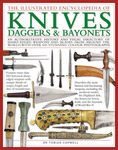 The Illustrated Encyclopedia of Knives, Daggers and Bayonets: An Authoritative History and Visual Directory of Sharp-edged Weapons and Blades from Around the World
