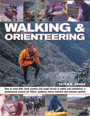 Walking and Orienteering: How to Cross Hills, Back Country and Rough Terrain in Safety and Confidence: A Professional Manual for Hikers, Paddlers, Horse Trekkers and Extreme Cyclists