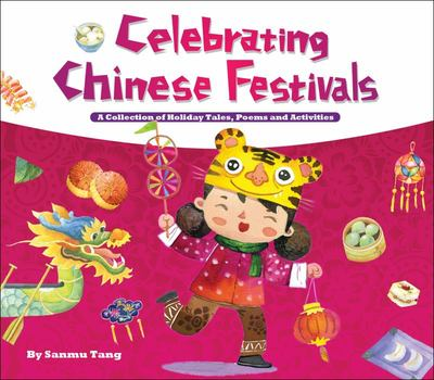 Celebrating Chinese Festivals: A Collection of Holiday Tales, Poems, and Activities
