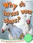 Horses and Ponies: Why Do Horses Wear Shoes? (First Questions and Answers)