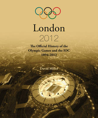 The Official History of the Olympic Games and the IOC 1894-2012: London 2012