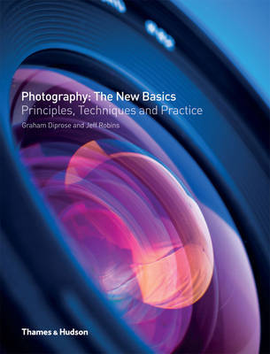 Photography: The New Basics: Principles, Techniques & Practice