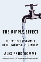 The Ripple Effect :The Fate of Fresh Water in the Twenty-First Century