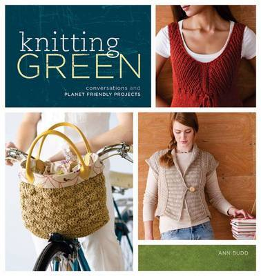 Knitting Green: Conversations and Plant Friendly Projects