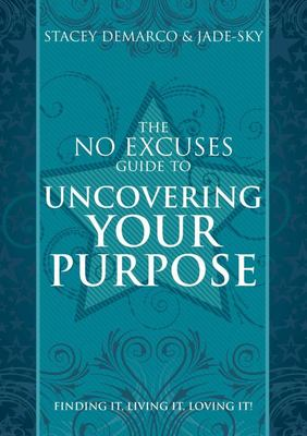 No Excuses Guide to Uncovering Your Purpose: Finding It, Living It, Loving It