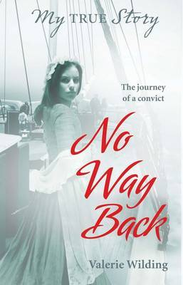 No Way Back: The Journey of a Convict 1789 (My True Story)