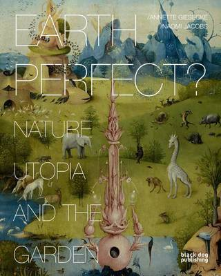 Earth Perfect?: Nature, Utopia and the Garden