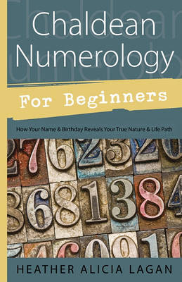 Chaldean Numerology for Beginners: How Your Name and Birthday Reveal Your True Nature and Life Path