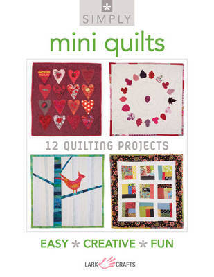 Simply Mini Quilts: 12 Quilting Projects
