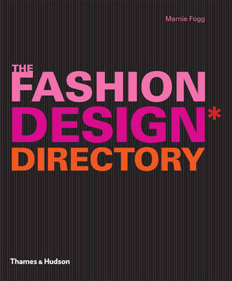 The Fashion Design Directory: An A - Z of the Worlds Most Influential Designers and Labels