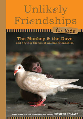 The Monkey & the Dove (And Four Other Stories of Animal Friendships)