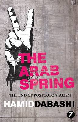 The Arab Spring: Delayed Defiance and the End of Postcolonialism