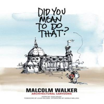 Did You Mean to Do That?: Malcolm Walker Architectural Cartoons