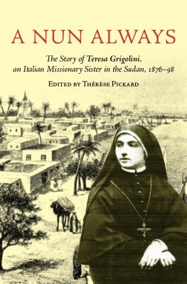 A Nun Always: The Story of Teresa Grigolini, an Italian Missionary Sister in the Sudan, 1876–98