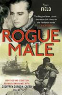 Rogue Male: Death and Seduction Behind Enemy Lines with Mister Major Geoff