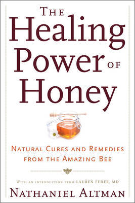 The Healing Power of Honey: Natural Cures and Remedies from the Amazing Bee