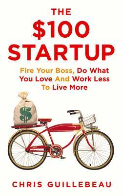 The $100 Startup: Reinvent the Way You Make a Living, Do What You Love and Create a New Future