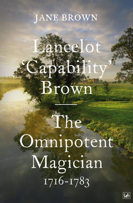 Lancelot 'Capability' Brown: The Omnipotent Magician, 1716-1783