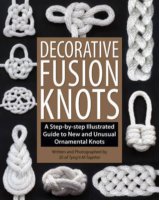 Decorative Fusion Knots: A Step-by Step Illustrated Guide to New and Unusual Ornamental Knots
