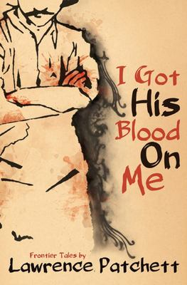 I Got His Blood On Me: Frontier Tales