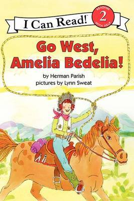 Go West Amelia Bedelia! (I Can Read Level 2)