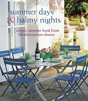 Summer Days & Balmy Nights: Simple Summer Food from Mediterranean Shores
