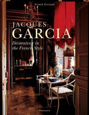 Jacques Garcia: Decorating in the French Style