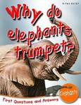 Why Do Elephants Trumpet?: First Questions and Answers  Elephants