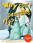 Why Can't Penguins Fly?: First Questions and Answers - Penguins