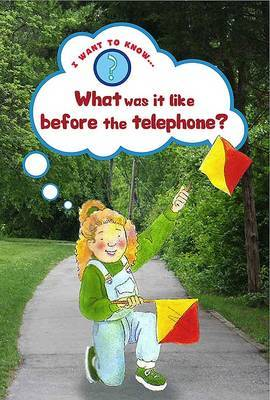 I Want to Know What it was Like Before the Telephone