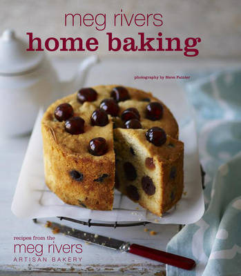 Meg Rivers Home Baking: Treats for Family and Friends