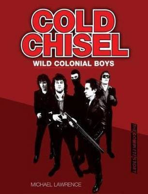 Cold Chisel: Wild Colonial Boys