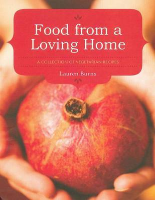 Food From A Loving Home: A Collection of Vegetarian Recipes