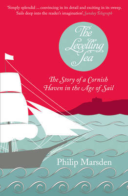 The Levelling Sea: The Story of a Cornish Haven and the Age of Sail