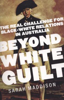 Beyond White Guilt: The Real Challenge for Black-white Relations in Australia