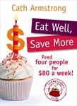 Eat Well Save More: Feed 4 people for $80 a week grocery bill