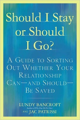 Should I Stay or Should I Go? A Guide to Sorting Out Whether Your Relationship Can--Andshould--Be Saved