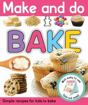 Bake: Simple Recipes to Bake with Kids (Make and Do)
