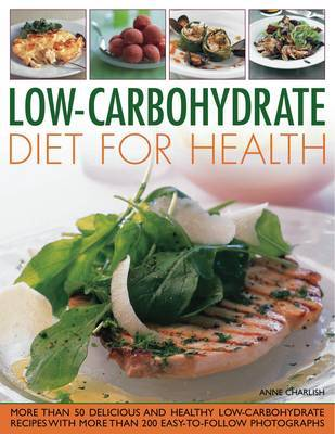 Low Carbohydrate Cooking for Health: Lose Weight and Improve Your Health the Easy Way with This Cleverly Developed Diet
