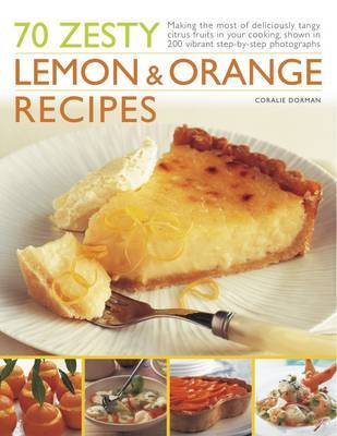 70 Zesty Lemon and Orange Recipes: Making the Most of Deliciously Tangy Citrus Fruits in Your Cooking