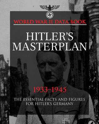 Hitler's Masterplan: The Essential Facts and Figures for Hitler's Third Reich