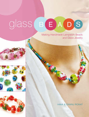 Glass Beads: The Complete Guide to Making Handmade Lampwork Beads and Glass Jewellery