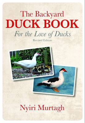 The Backyard Duck Book: For the Love of Ducks