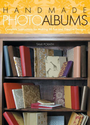 Handmade Photo Albums: Complete Instructions for Making 18 Fun and Creative Designs