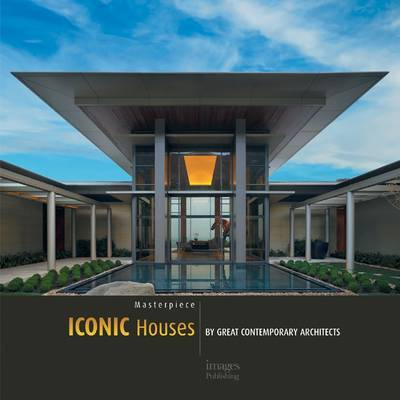 Masterpieces: Iconic Houses by Great Contemporary Architects