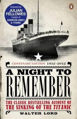 Night to Remember: The Classic Bestselling Account of the Sinking of the Titanic