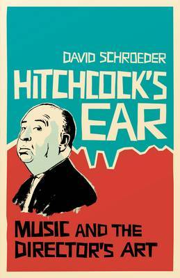 Hitchcock's Ear: Music and the Director's Art