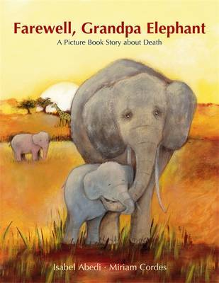 Farewell, Grandpa Elephant: A Picture Book Story About Death