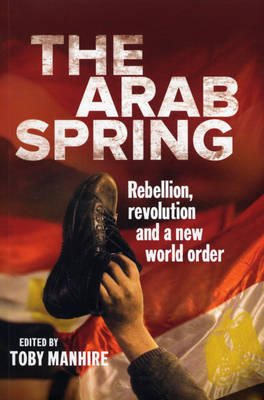 Arab Spring: Rebellion, Revolution and a New World Order