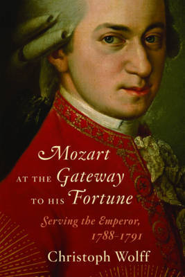 Mozart at the Gateway to His Fortune: Serving the Emperor, 1788-1791